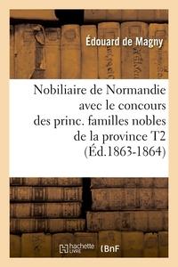 NOBILIAIRE DE NORMANDIE AVEC LE CONCOURS DES PRINC. FAMILLES NOBLES DE LA PROVINCE T2 (ED.1863-1864)