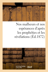 NOS MALHEURS ET NOS ESPERANCES D'APRES LES PROPHETIES ET LES REVELATIONS (ED.1872)