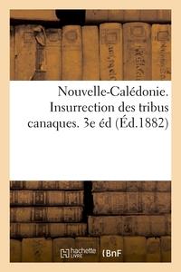NOUVELLE-CALEDONIE. INSURRECTION DES TRIBUS CANAQUES. 3E ED (ED.1882)