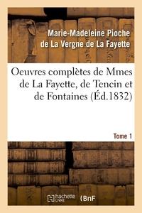 OEUVRES COMPLETES DE MMES DE LA FAYETTE, DE TENCIN ET DE FONTAINES. TOME 1 (ED.1832)