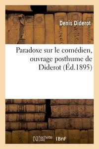 PARADOXE SUR LE COMEDIEN, OUVRAGE POSTHUME DE DIDEROT (ED.1895)