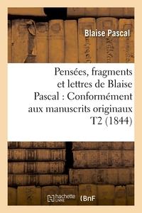 PENSEES, FRAGMENTS ET LETTRES DE BLAISE PASCAL : CONFORMEMENT AUX MANUSCRITS ORIGINAUX T2 (1844)