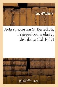ACTA SANCTORUM S. BENEDICTI, IN SAECULORUM CLASSES DISTRIBUTA (ED.1685)