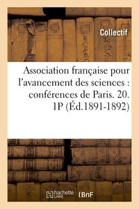 ASSOCIATION FRANCAISE POUR L'AVANCEMENT DES SCIENCES : CONFERENCES DE PARIS. 20. 1P (ED.1891-1892)