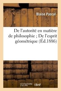 DE L'AUTORITE EN MATIERE DE PHILOSOPHIE DE L'ESPRIT GEOMETRIQUE (ED.1886)