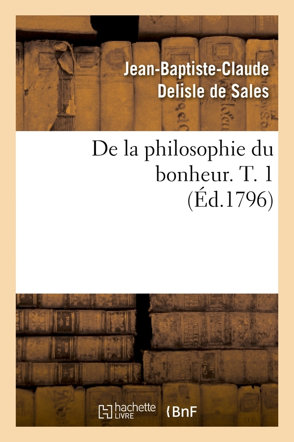 DE LA PHILOSOPHIE DU BONHEUR. T. 1 (ED.1796)