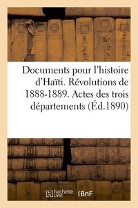 DOCUMENTS POUR L'HISTOIRE D'HAITI. REVOLUTIONS DE 1888-1889. ACTES DES TROIS DEPARTEMENTS (ED.1890)