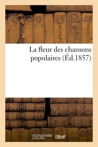 LA FLEUR DES CHANSONS POPULAIRES (ED.1857)