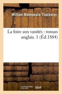 LA FOIRE AUX VANITES : ROMAN ANGLAIS. 1 (ED.1884)