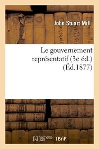 LE GOUVERNEMENT REPRESENTATIF (3E ED.) (ED.1877)