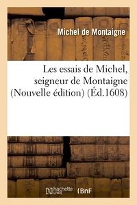 LES ESSAIS DE MICHEL, SEIGNEUR DE MONTAIGNE (NOUVELLE EDITION) (ED.1608)