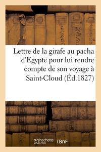 LETTRE DE LA GIRAFE AU PACHA D'EGYPTE POUR LUI RENDRE COMPTE DE SON VOYAGE A SAINT-CLOUD (ED.1827)
