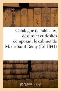 CATALOGUE DE TABLEAUX, DESSINS ET CURIOSITES COMPOSANT LE CABINET DE M. DE SAINT-REMY - , VENTE 3 FE