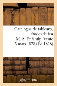 CATALOGUE DE TABLEAUX, ETUDES DE FEU M. A. ENFANTIN. VENTE 3 MARS 1828