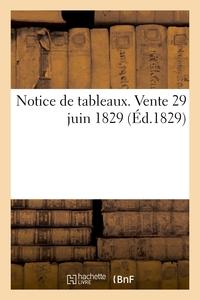 NOTICE DE TABLEAUX. VENTE 29 JUIN 1829