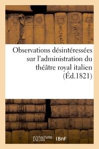 OBSERVATIONS DESINTERESSEES SUR L'ADMINISTRATION DU THEATRE ROYAL ITALIEN, ADRESSEES A M. VIOLTI - ,