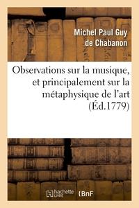 OBSERVATIONS SUR LA MUSIQUE, ET PRINCIPALEMENT SUR LA METAPHYSIQUE DE L'ART