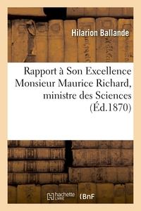 RAPPORT A SON EXCELLENCE MONSIEUR MAURICE RICHARD, MINISTRE DES SCIENCES, LETTRES ET BEAUX-ARTS - ,