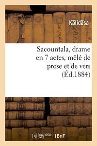 SACOUNTALA, DRAME EN 7 ACTES, MELE DE PROSE ET DE VERS