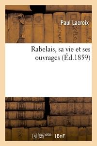 RABELAIS, SA VIE ET SES OUVRAGES (ED.1859)