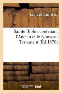 SAINTE BIBLE : CONTENANT L'ANCIEN ET LE NOUVEAU TESTAMENT (ED.1870)