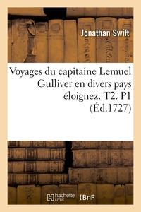 VOYAGES DU CAPITAINE LEMUEL GULLIVER EN DIVERS PAYS ELOIGNEZ . T2. P1 (ED.1727)