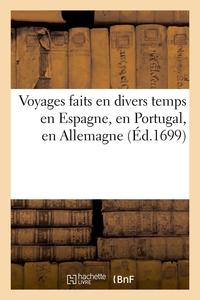 VOYAGES FAITS EN DIVERS TEMPS EN ESPAGNE, EN PORTUGAL, EN ALLEMAGNE (ED.1699)