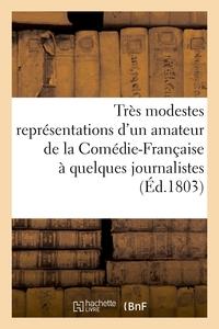 TRES MODESTES REPRESENTATIONS D'UN AMATEUR DE LA COMEDIE-FRANCAISE A QUELQUES JOURNALISTES