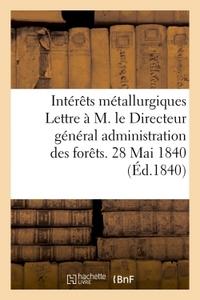 COMITE DES INTERETS METALLURGIQUES. LETTRE A M. LE DIRECTEUR GENERAL DE L'ADMINISTRATION DES FORETS