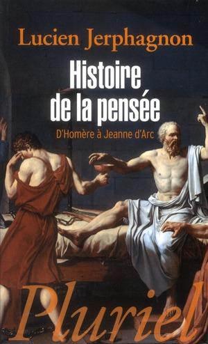 HISTOIRE DE LA PENSEE - D'HOMERE A JEANNE D'ARC