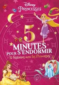 DISNEY PRINCESSES - 5 MINUTES POUR S'ENDORMIR - 12 HISTOIRES AVEC LES PRINCESSES