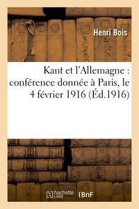 KANT ET L'ALLEMAGNE : CONFERENCE DONNEE A PARIS, LE 4 FEVRIER 1916