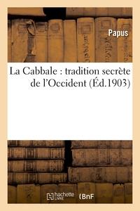 LA CABBALE : TRADITION SECRETE DE L'OCCIDENT. OUVRAGE PRECEDE D'UNE LETTRE D'AD. FRANCK - ET D'UNE E