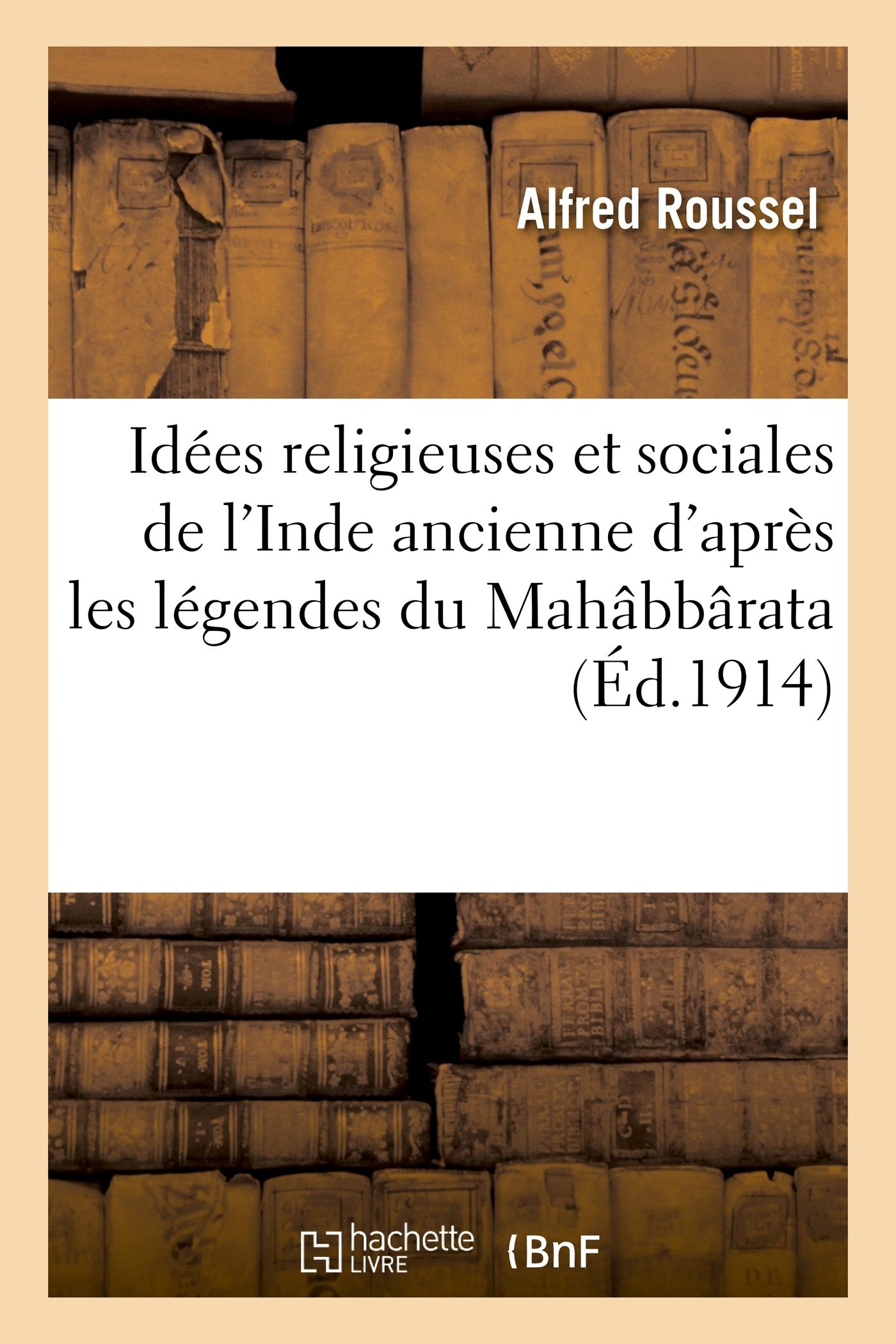 IDEES RELIGIEUSES ET SOCIALES DE L'INDE ANCIENNE D'APRES LES LEGENDES DU MAHABBARATA (SABHA-PARVAN)