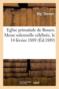 EGLISE PRIMATIALE DE ROUEN. MESSE SOLENNELLE CELEBREE, LE 14 FEVRIER 1889, POUR LES SOLDATS - MORTS
