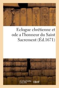 ECLOGUE CHRESTIENNE ET ODE A L'HONNEUR DU SAINT SACREMENT