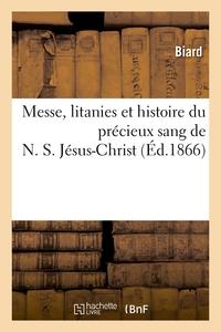 MESSE, LITANIES ET HISTOIRE DU PRECIEUX SANG DE N. S. JESUS-CHRIST : SUIVIES DU RECIT DE GUERISONS -