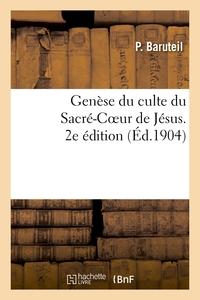 GENESE DU CULTE DU SACRE-COEUR DE JESUS. 2E EDITION