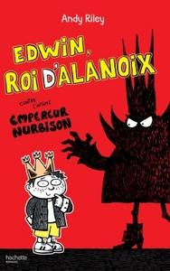 EDWIN, ROI D'ALANOIX, CONTRE L'INFAME EMPEREUR NURBISON