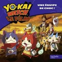 YO KAI WATCH - UNE EQUIPE DE CHOC