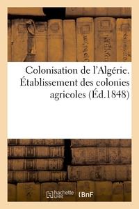 COLONISATION DE L'ALGERIE. ETABLISSEMENT DES COLONIES AGRICOLES