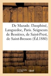 DE MAZADE. DAUPHINE, LANGUEDOC, PARIS. SEIGNEURS DE BESSIERES, DE SAINT-PREST, DE SAINT-BRESSON - ,