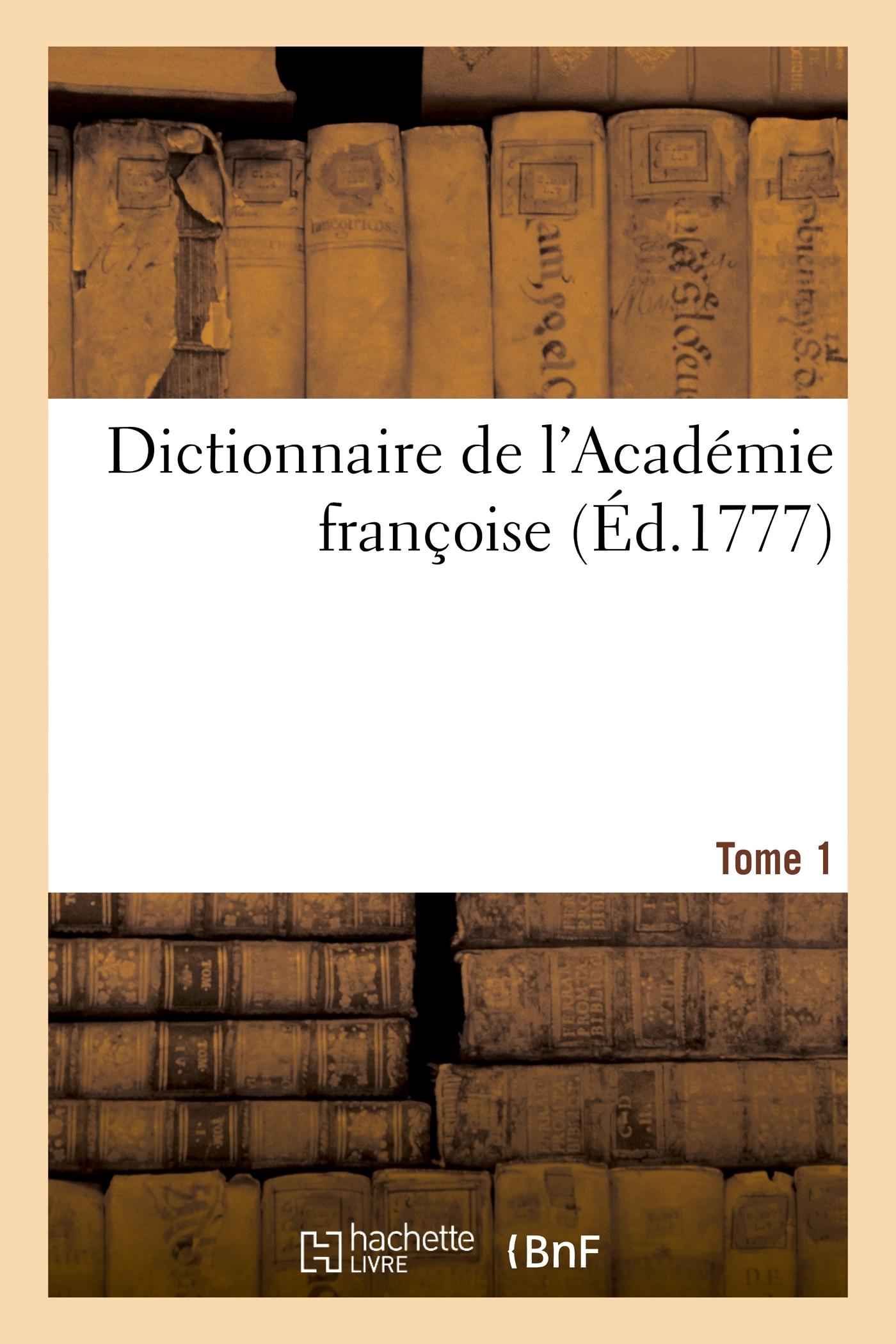 DICTIONNAIRE DE L'ACADEMIE FRANCOISE. TOME 1