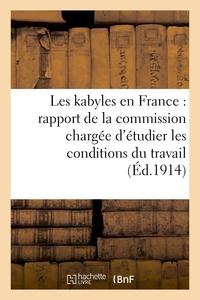 LES KABYLES EN FRANCE : RAPPORT DE LA COMMISSION CHARGEE D'ETUDIER LES CONDITIONS DU TRAVAIL - DES I