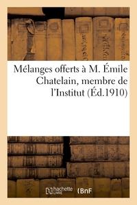 MELANGES OFFERTS A M. EMILE CHATELAIN, MEMBRE DE L'INSTITUT, DIRECTEUR-ADJOINT A L'ECOLE PRATIQUE -