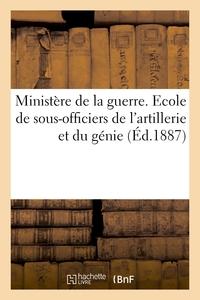 MINISTERE DE LA GUERRE. ECOLE DE SOUS-OFFICIERS DE L'ARTILLERIE ET DU GENIE. DECRET D'ORGANISATION -