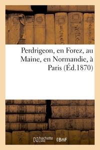PERDRIGEON, EN FOREZ, AU MAINE, EN NORMANDIE, A PARIS