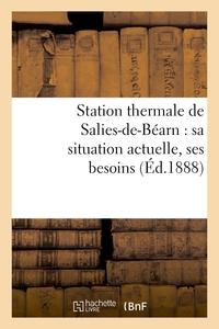 STATION THERMALE DE SALIES-DE-BEARN : SA SITUATION ACTUELLE, SES BESOINS - , SON DEVELOPPEMENT ECONO