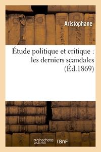 ETUDE POLITIQUE ET CRITIQUE : LES DERNIERS SCANDALES