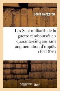 LES SEPT MILLIARDS DE LA GUERRE REMBOURSES EN QUARANTE-CINQ ANS SANS AUGMENTATION D'IMPOTS